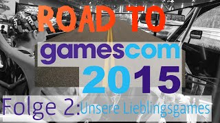 Road to Gamescom 2015 ➦ Folge 2: Diese Spiele sind unsere Highlights! [DE/HD]