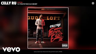 Celly Ru - Fatal (Audio) ft. Philthy Rich, E Mozzy