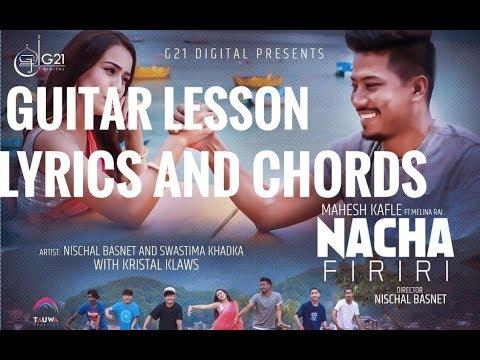 NACHA FIRIRI||LYRICS AND CHORDS||Mahesh Kafle ft Rai