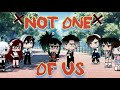 Not One Of Us- GLMV