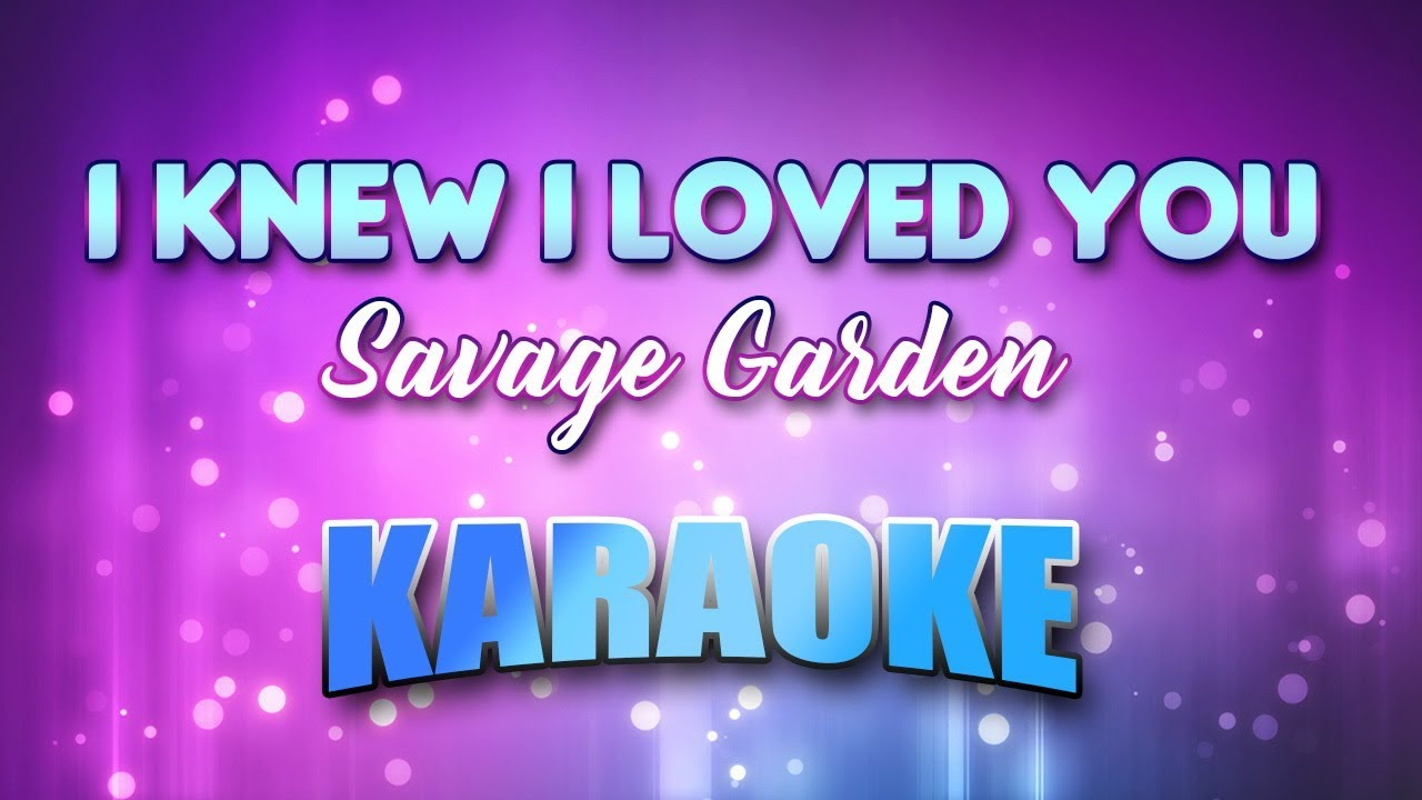 Savage Garden I Knew I Loved You Karaoke Version With Lyrics Youtube