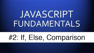 JS Tutorial For Beginners - #2 If Else & Comparison Operators