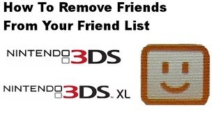 Nintendo 3DS / 3DS XL - How To Delete / Remove Friends From Your Friend List!