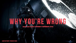 Why You're Wrong About BATMAN V SUPERMAN: DAWN OF JUSTICE (2016) - A Video Essay