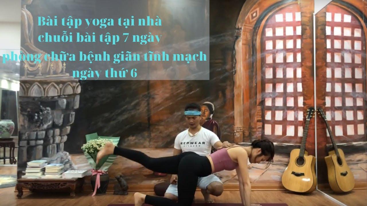 Tập yoga tại nhà chữa bệnh SUY GIÃN TĨNH MẠCH với BẬC THẦY YOGA (ngày thứ 6)
