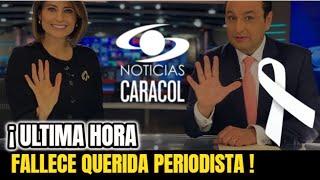 🔴ULTIMA HORA ! HACE UNAS HORAS ! Fallece QUERIDA PERIODISTA, Descanse en Paz , Noticias Caracol HOY!
