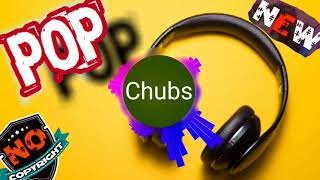 Chubs & Pop Music & NO COPYRIGHT MUSIC &