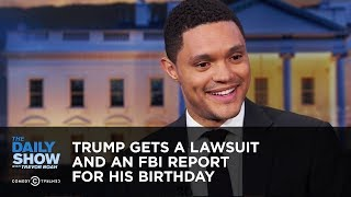 Trump Gets a Lawsuit and an FBI Report for His Birthday - Between the Scenes | The Daily Show