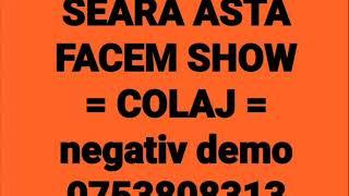 Seara asta facem show - COLAJ - negativ