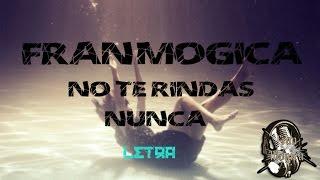 Fran Mogica - No te rindas nunca [LETRA HD]