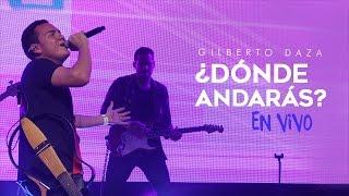Gilberto Daza - ¿Dónde Andarás? (en vivo) - VIVO   Tu Palabra