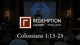 Colossians 1:13-23 - Redemption Calvary