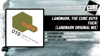 LANDMARK, THE CUBE GUYS - Fuck! (Landmark original mix) [Official]
