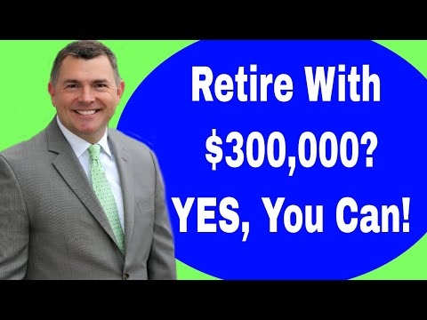 Retire With $300,000???  YES YOU CAN!