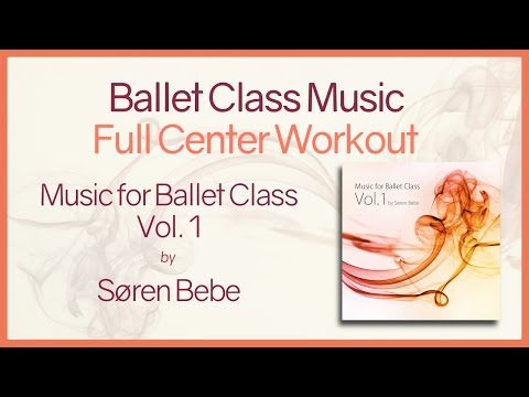 Ballet Center Music - Inspiring Piano Music for a FULL Ballet Center Workout