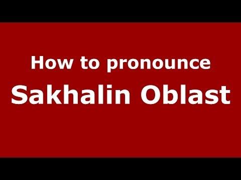 How to pronounce Sakhalin Oblast (Russian/Russia)  - PronounceNames.com