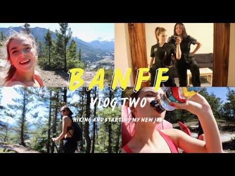 BANFF VLOG 2: Hiking And Starting My New Job