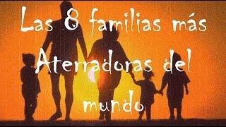 Las 8 familias mas aterradoras del mundo
