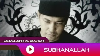 Video Ustad Jefri Al Buchori - Subhanallah | Official Video download MP3, 3GP, MP4, WEBM, AVI, FLV Juli 2018