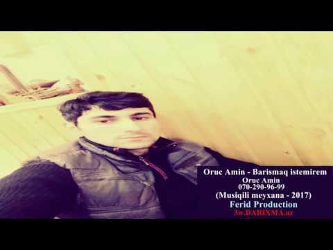 Oruc Amin - Barismaq istemirem Musiqili...