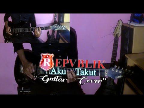 Repvblik - Aku Takut  ( Guitar Cover + lyric )
