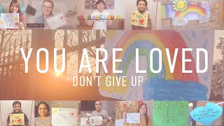 You are Loved, Don't Give Up(A Global Collaboration during COVID 19)