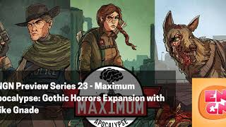 ENGN Preview Series 23 - Maximum Apocalypse: Gothic Horrors Expansion with Mike Gnade