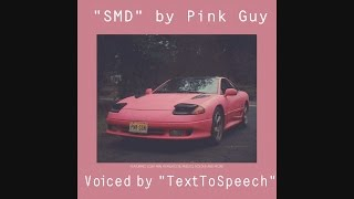 """""""SMD"""" by Pink Guy voiced by TextToSpeech"""