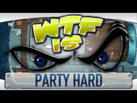 ► WTF Is... - Party Hard ?