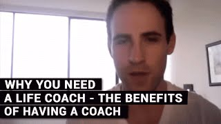 Why You Need A Life Coach - The Benefits Of Having A Coach