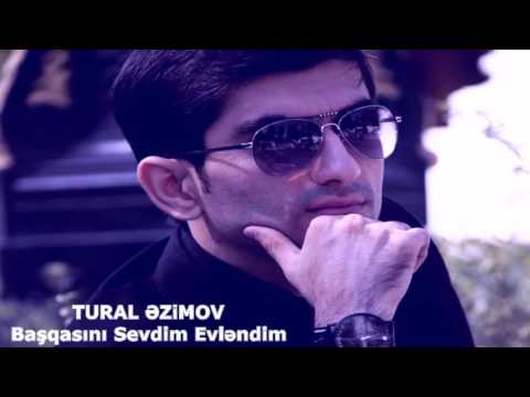 Tural Azimov - Basqasini Sevdim Evlendim