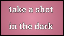 Take a shot in the dark Meaning