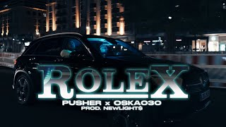 PUSHER x OSKA030 x NEWLIGHT$ - ROLEX (OFFICIAL VIDEO)