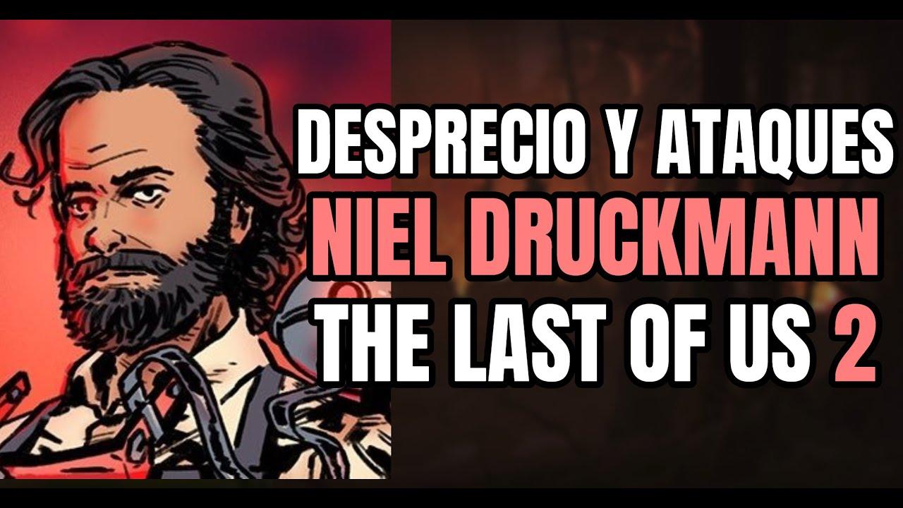 THE LAST OF US 2 - ATAQUES AHORA A NIEL DRUCKMANN | CONSECUENCIAS U ODIO INNECESARIO?