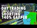 9/5/17 Day Trading Small Account SHORTING 140% GAPPER!