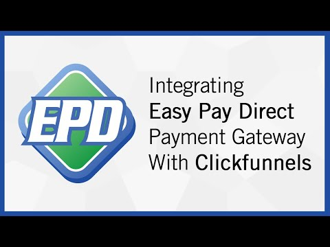 How to Integrate your Easy Pay Direct Payment Gateway Account With ClickFunnels to Process Payments
