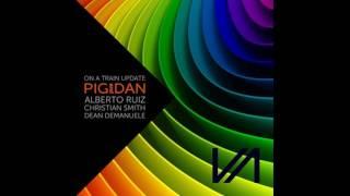 Pig&Dan - On a Train Update (Alberto Ruiz Remix) [Elevate]