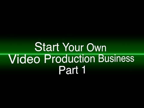 Start Your Own Video Production Business Part 1