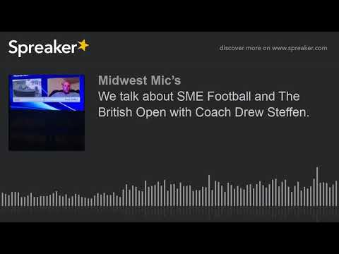 We talk about SME Football and The British Open with Coach Drew Steffen. (part 3 of 5)