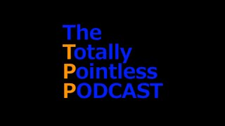 The Totally Pointless Podcast #1 - feat. Spud - The TPMB