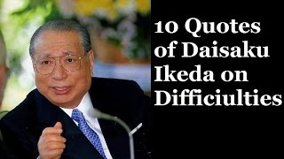 10 Quotes of Daisaku Ikeda on Difficiulties