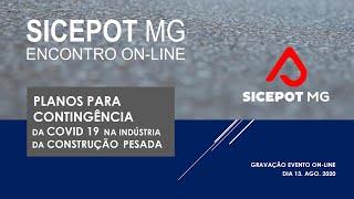 SICEPOT-MG Encontro Online - Planos para Contingência da Covid 19 Na Indústria da Construção Pesada