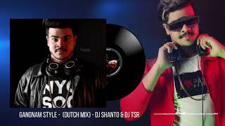 Gangnam Style-(Dutch Mix)-DJ Shanto & DJ TSR [Mp3 Download Link in Description]