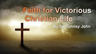 Faith for Victorious Christian Life - Johnsy John