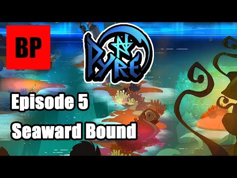 Pyre - Brian Plays - Episode 5 - Seaward Bound