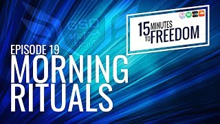 Episode 19: Morning Rituals - 15 Minutes to Freedom Podcast