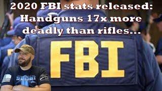 FBI Statistics DESTROY Gun Control Narrative... Handguns killed 17x over rifles in 2020...