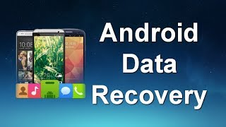 [Free Android Data Recovery]How to Recover Deleted Files from Android Free