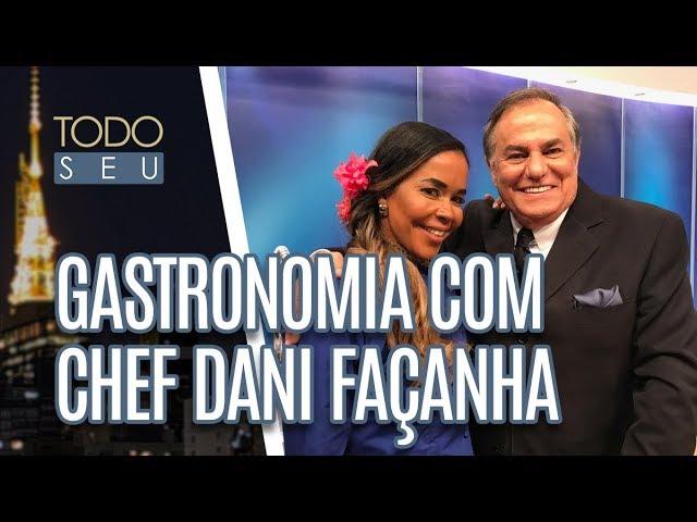 Gastronomia com a chef Dani Façanha - Todo Seu (21/02/19)