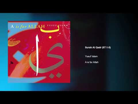 Yusuf Islam - Surah Al Qadr (97:1-5)   A is for Allah
